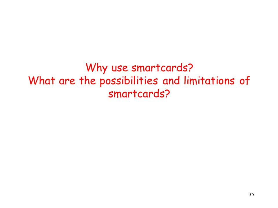 35 Why use smartcards What are the possibilities and limitations of smartcards