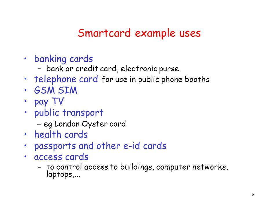 19 Smart vs stupid smartcards Big range in capabilities of smartcards.