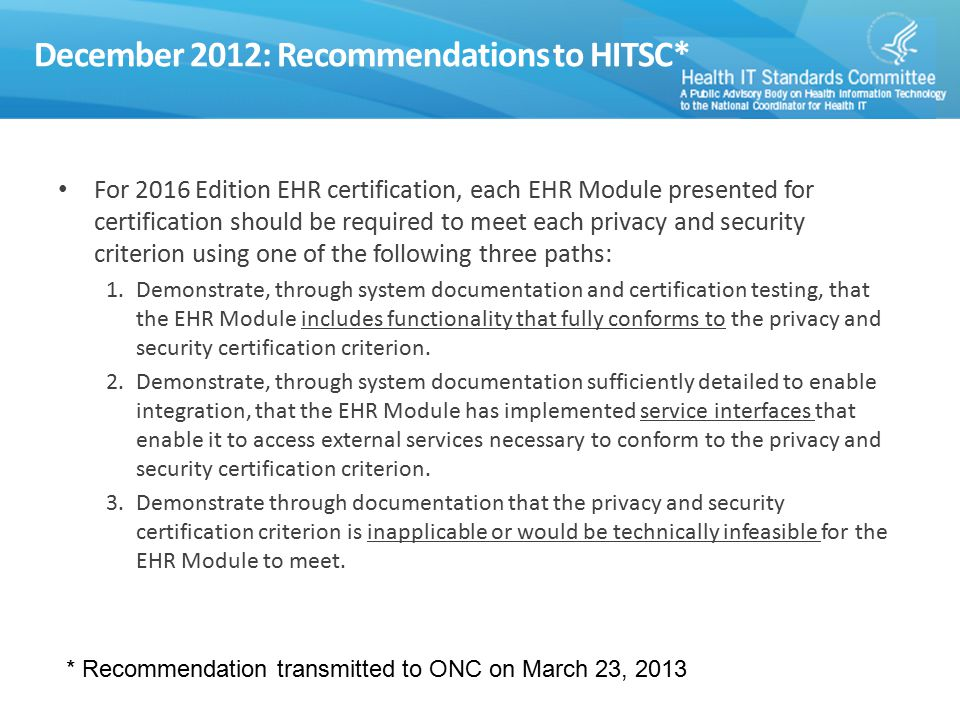 December 2012: Recommendations to HITSC* For 2016 Edition EHR certification, each EHR Module presented for certification should be required to meet ea