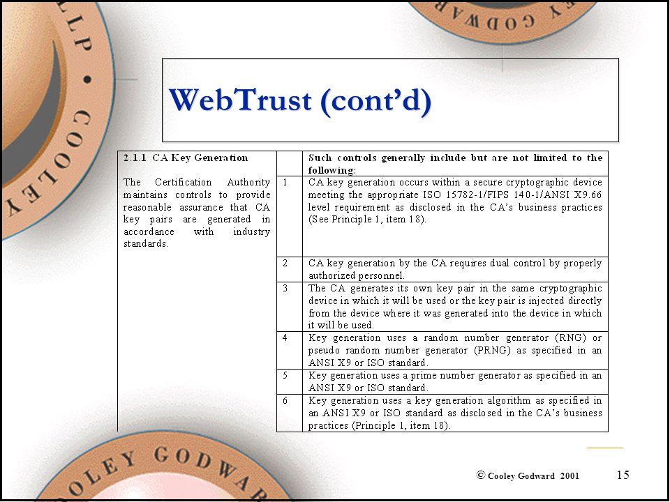 15 © Cooley Godward 2001 WebTrust (cont'd)