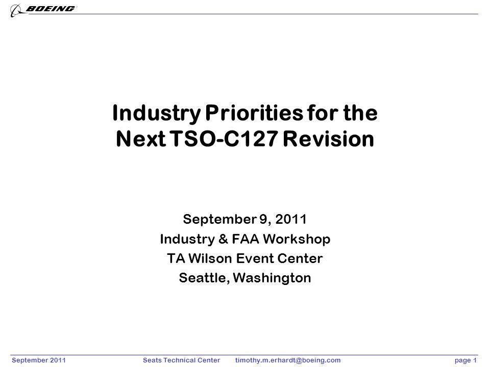 September 2011page 1Seats Technical Center timothy.m.erhardt@boeing.com Industry Priorities for the Next TSO-C127 Revision September 9, 2011 Industry