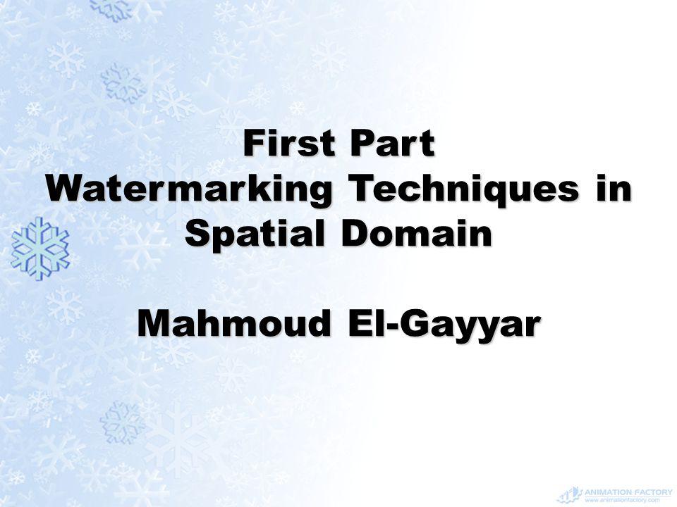 First Part Watermarking Techniques in Spatial Domain Mahmoud El-Gayyar