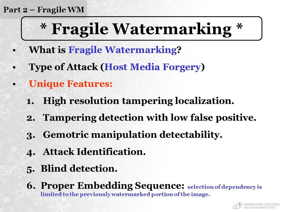 Part 2 – Fragile WM * Fragile Watermarking * What is Fragile Watermarking.