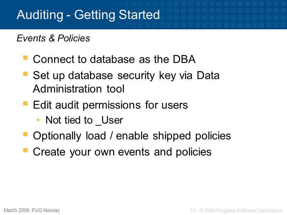 © 2006 Progress Software Corporation13 March 2006, PUG Norway Auditing - Getting Started  Connect to database as the DBA  Set up database security k