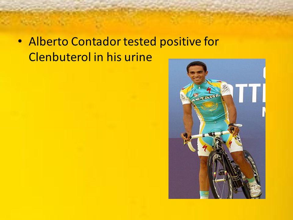 Alberto Contador tested positive for Clenbuterol in his urine