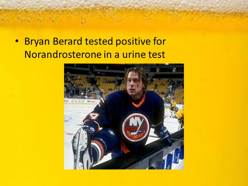 Bryan Berard tested positive for Norandrosterone in a urine test