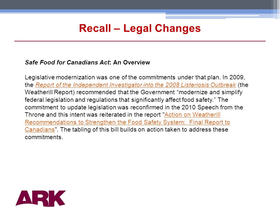 10 Recall – Legal Changes Safe Food for Canadians Act: An Overview Legislative modernization was one of the commitments under that plan.