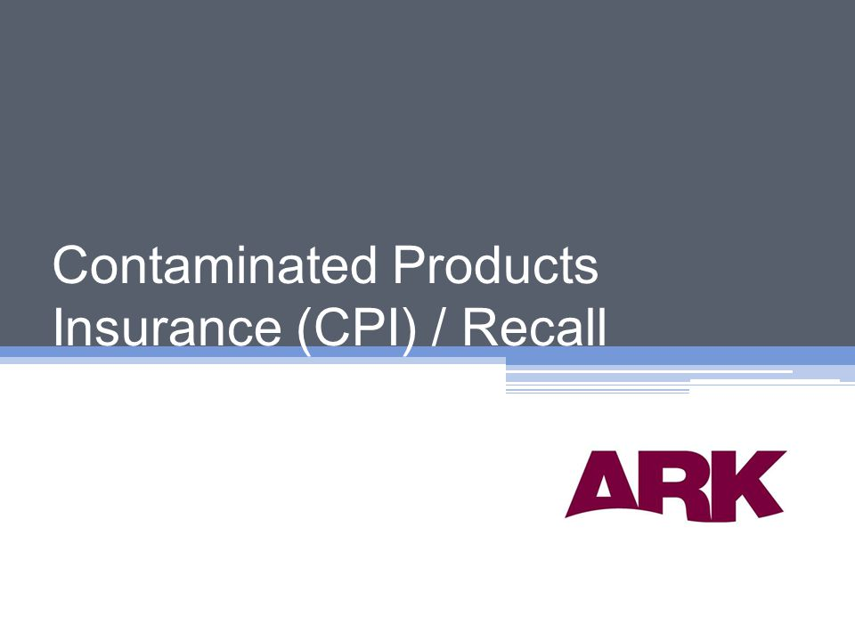 Contaminated Products Insurance (CPI) / Recall