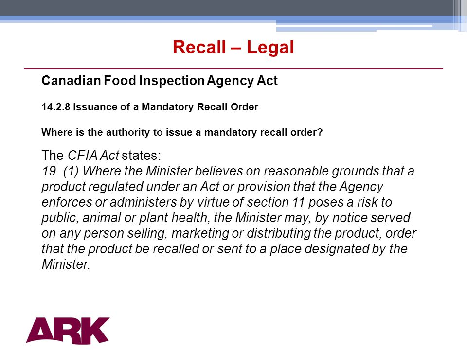 8 Recall – Legal Canadian Food Inspection Agency Act 14.2.8 Issuance of a Mandatory Recall Order Where is the authority to issue a mandatory recall order.