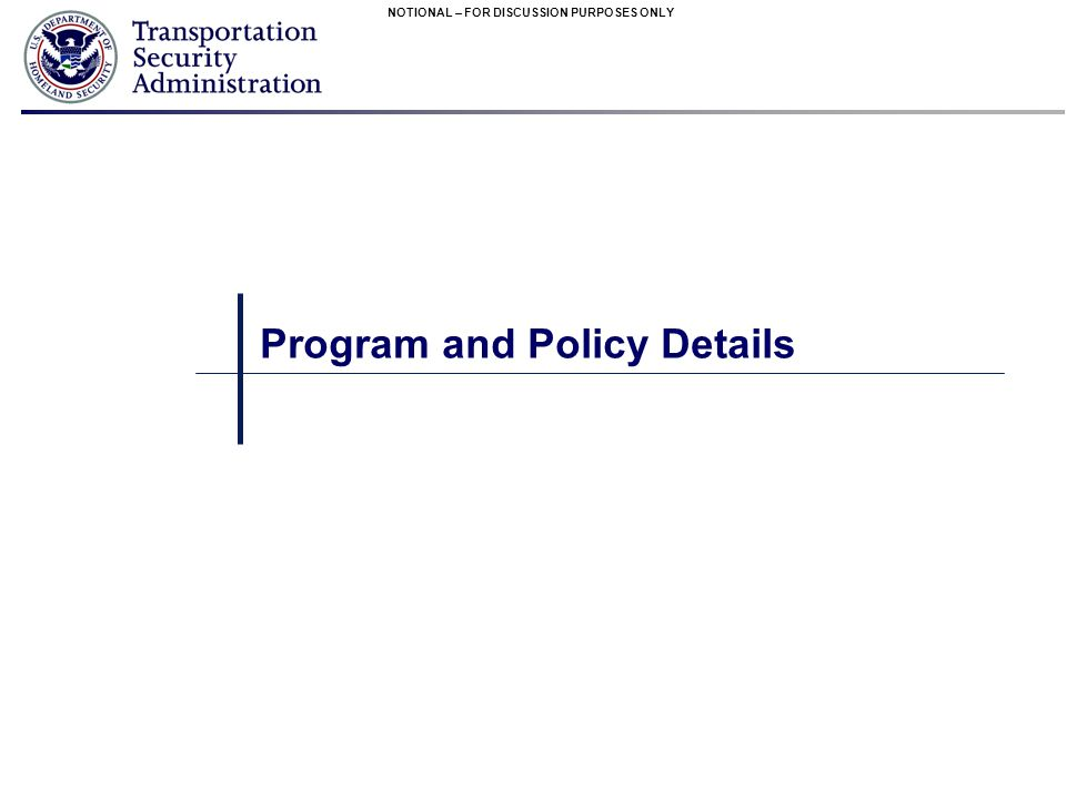 NOTIONAL – FOR DISCUSSION PURPOSES ONLY Program and Policy Details