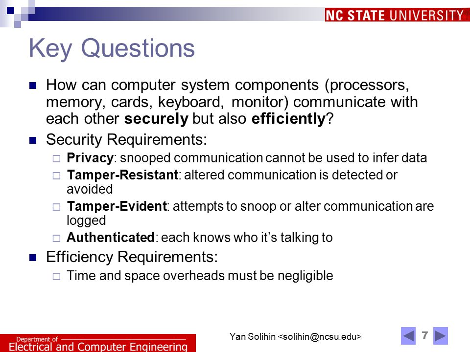7 Yan Solihin Key Questions How can computer system components (processors, memory, cards, keyboard, monitor) communicate with each other securely but also efficiently.