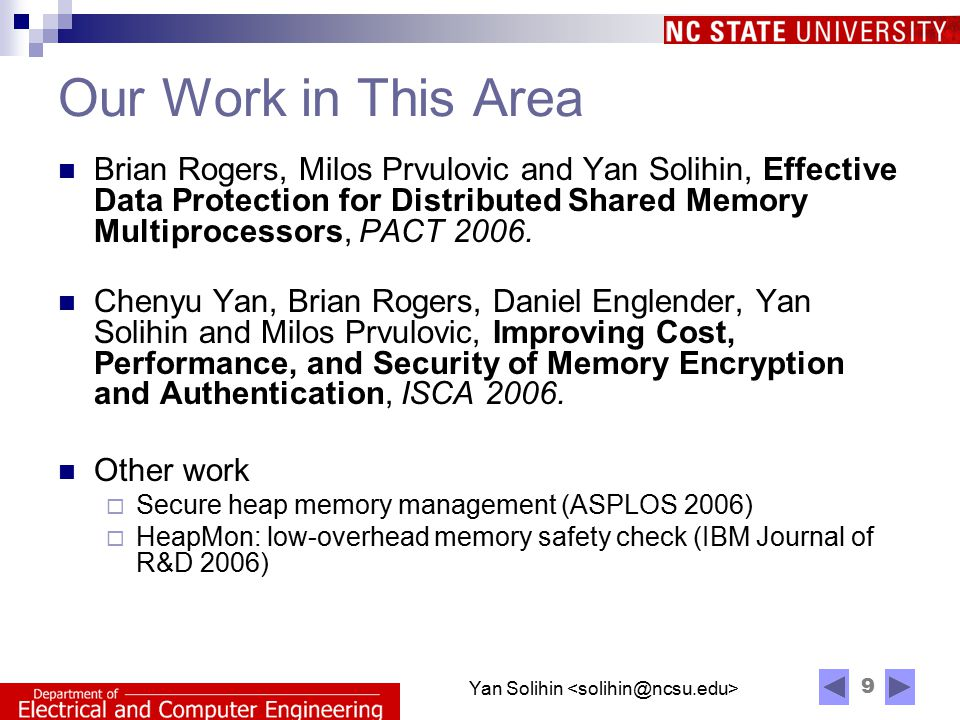 9 Yan Solihin Our Work in This Area Brian Rogers, Milos Prvulovic and Yan Solihin, Effective Data Protection for Distributed Shared Memory Multiprocessors, PACT 2006.