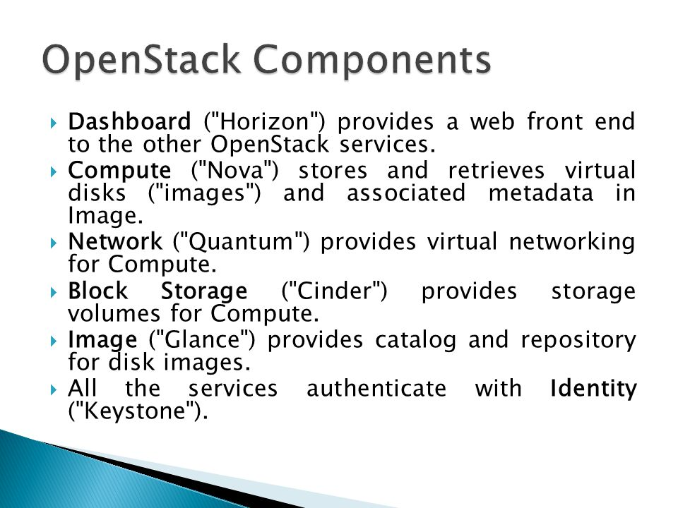  Dashboard ( Horizon ) provides a web front end to the other OpenStack services.