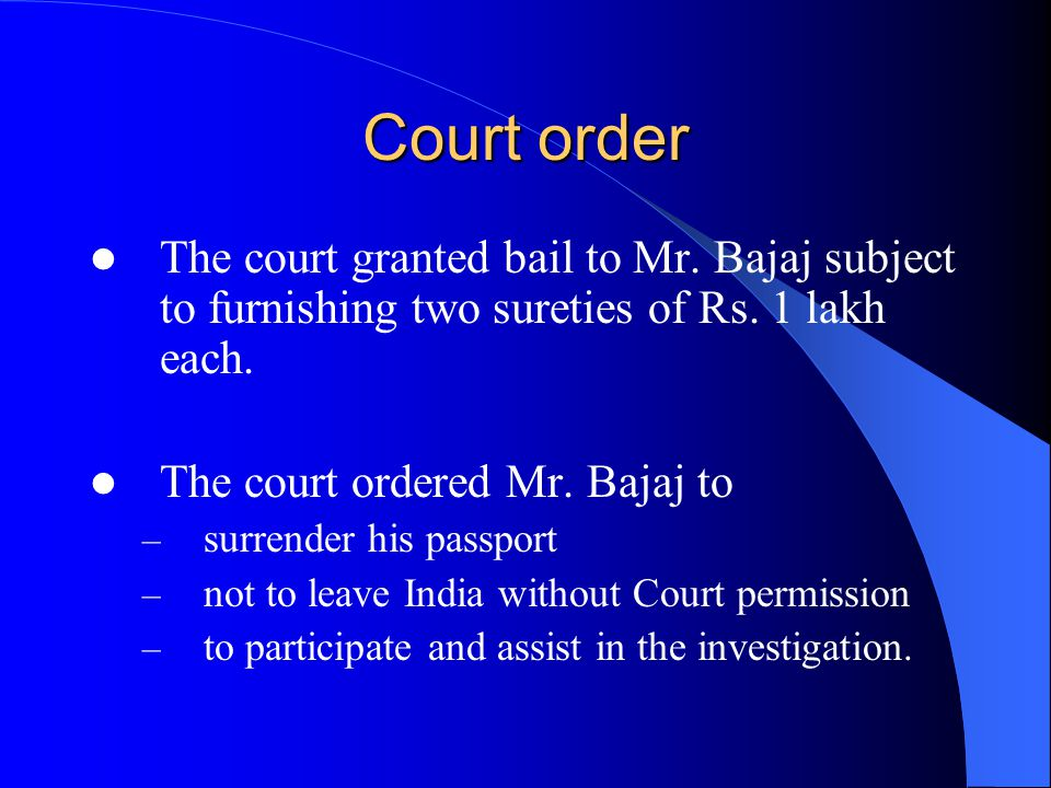 Court order The court granted bail to Mr. Bajaj subject to furnishing two sureties of Rs.