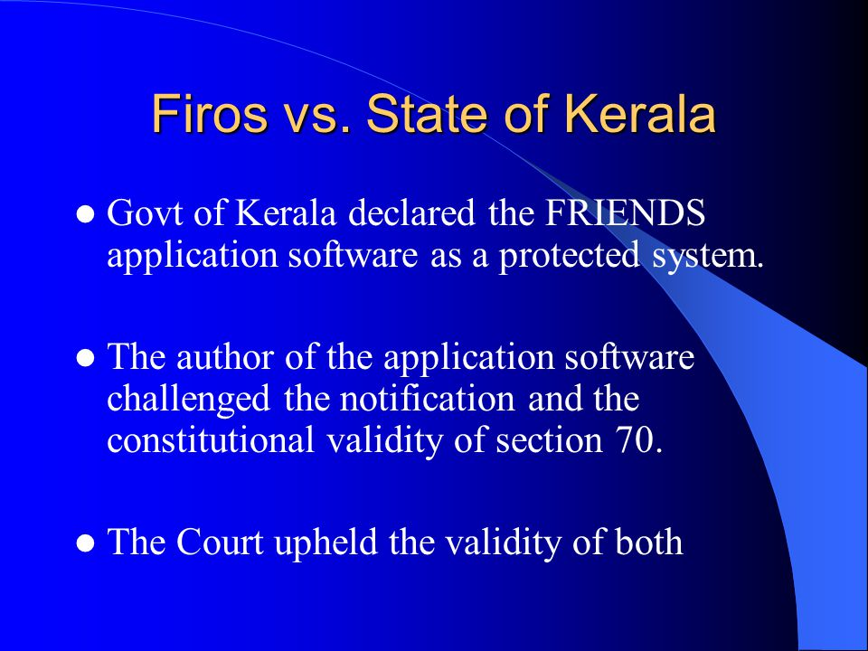 Firos vs. State of Kerala Govt of Kerala declared the FRIENDS application software as a protected system. The author of the application software chall