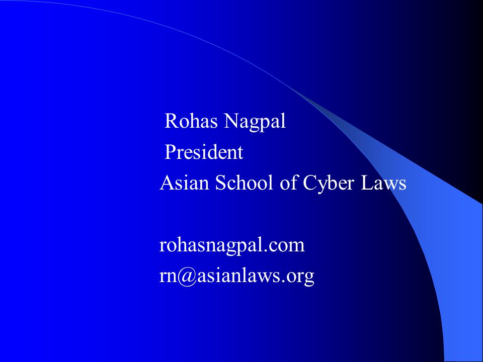 Rohas Nagpal President Asian School of Cyber Laws rohasnagpal.com rn@asianlaws.org