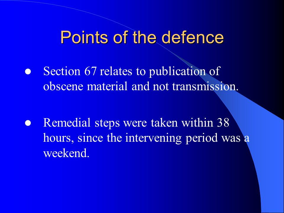 Points of the defence Section 67 relates to publication of obscene material and not transmission.