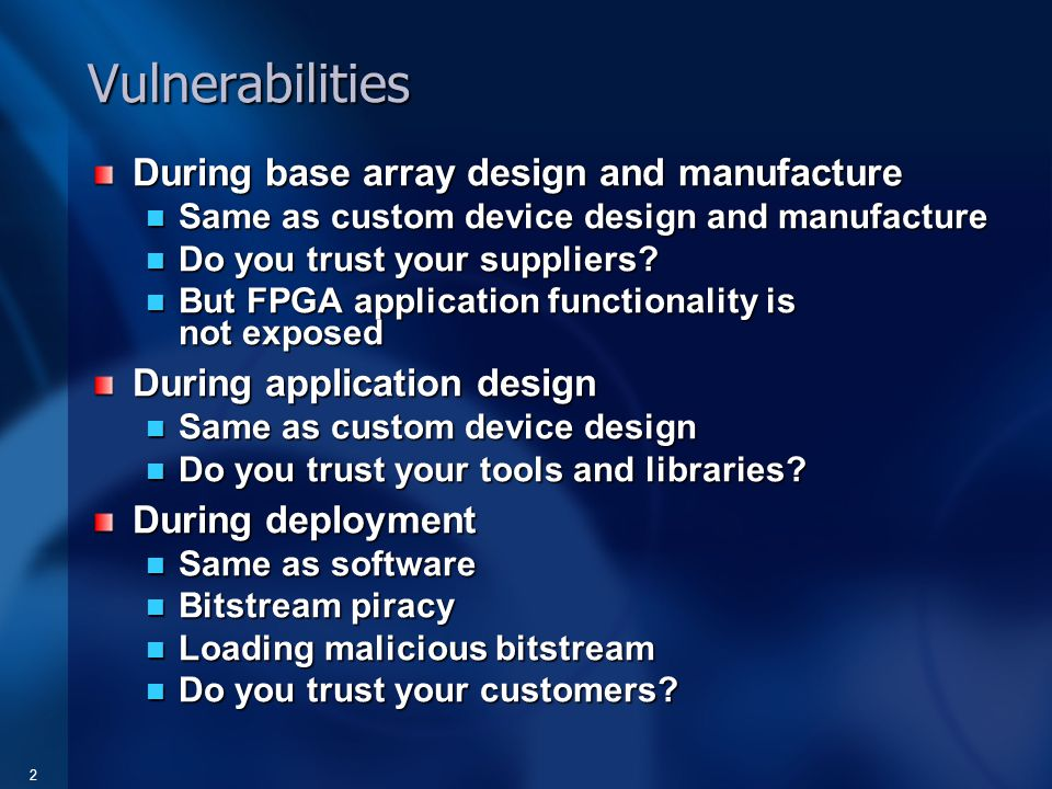 2 Vulnerabilities During base array design and manufacture Same as custom device design and manufacture Same as custom device design and manufacture Do you trust your suppliers.
