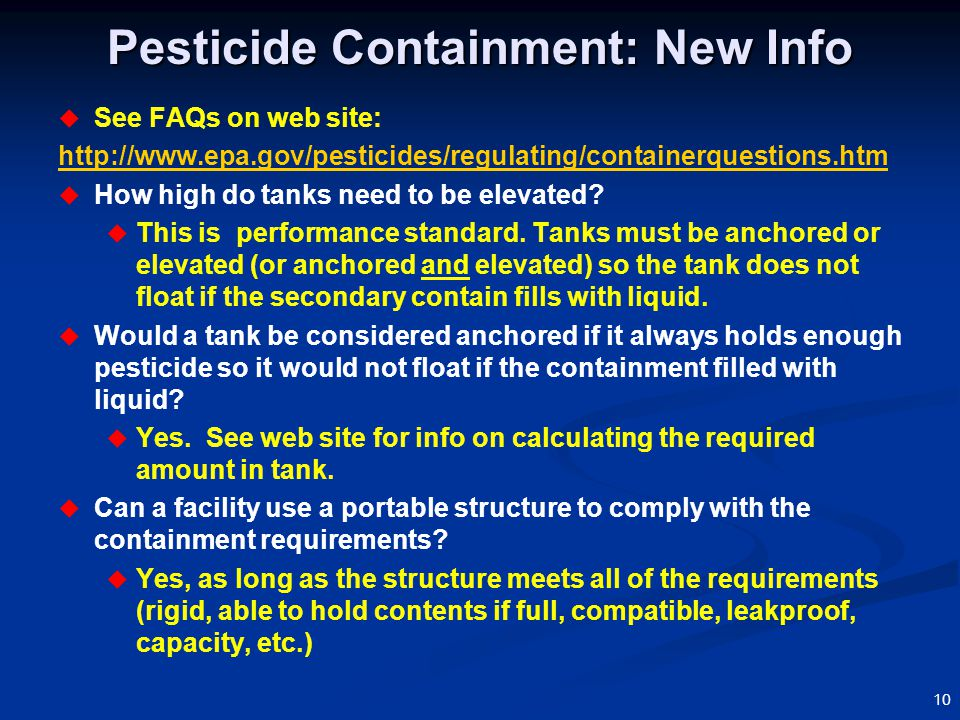 10 Pesticide Containment: New Info  See FAQs on web site: http://www.epa.gov/pesticides/regulating/containerquestions.htm  How high do tanks need to