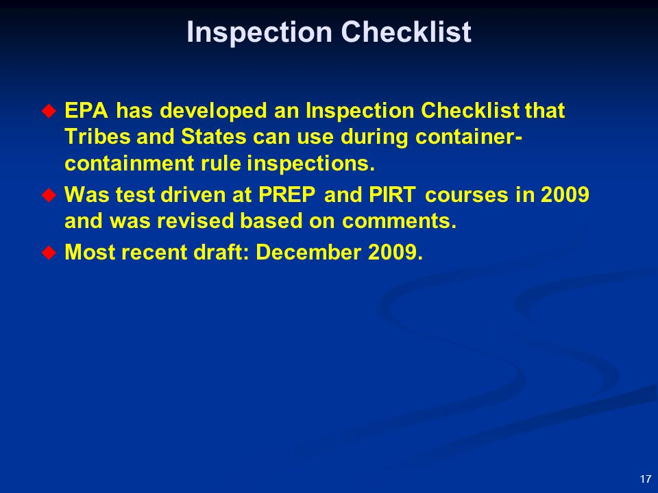 17 Inspection Checklist  EPA has developed an Inspection Checklist that Tribes and States can use during container- containment rule inspections.