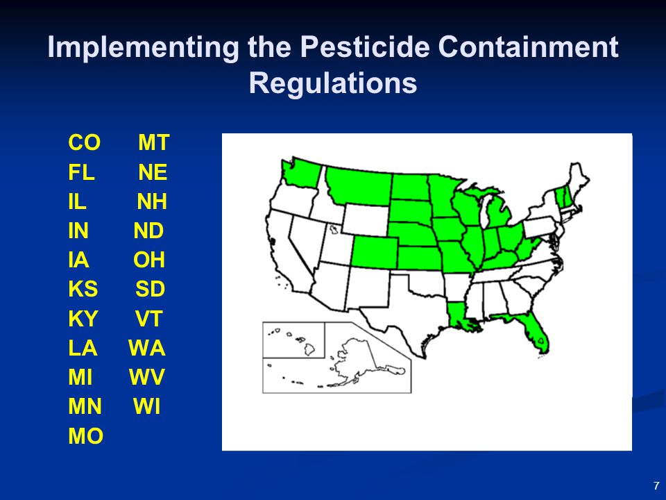 8 Implementing the Pesticide Containment Regulations  EPA authorized 21 States to continue implementing their State pesticide containment regulations (that were in place by August 2006); determined that they provide equivalent environmental protection.