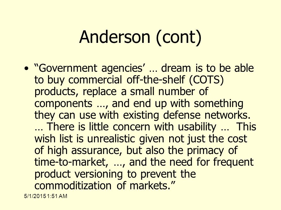 5/1/2015 1:53 AM Anderson (cont) Government agencies' … dream is to be able to buy commercial off-the-shelf (COTS) products, replace a small number of components …, and end up with something they can use with existing defense networks.