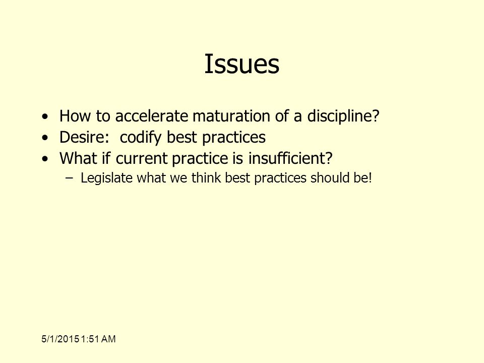 5/1/2015 1:53 AM Issues How to accelerate maturation of a discipline.