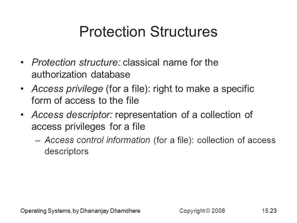 Operating Systems, by Dhananjay Dhamdhere Copyright © 200815.23Operating Systems, by Dhananjay Dhamdhere23 Protection Structures Protection structure: