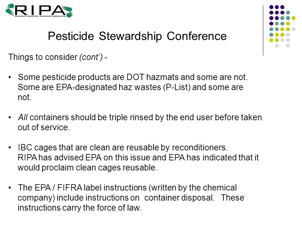 Pesticide Stewardship Conference Things to consider (cont') - Some pesticide products are DOT hazmats and some are not. Some are EPA-designated haz wa