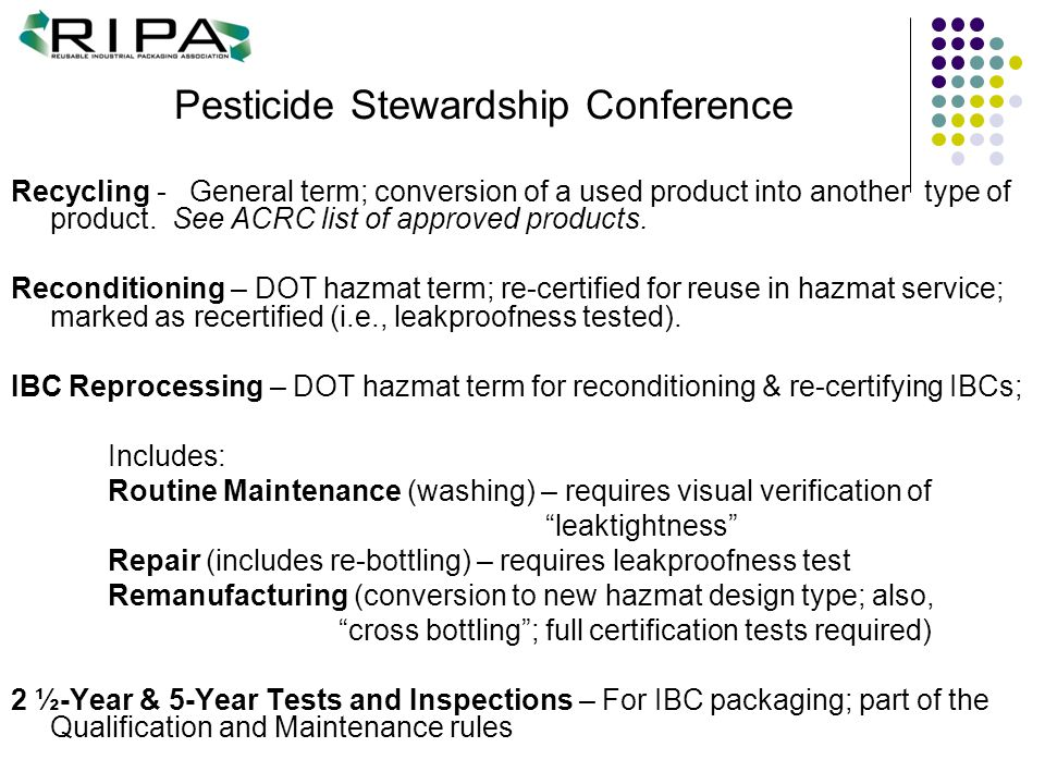 Pesticide Stewardship Conference Recycling - General term; conversion of a used product into another type of product. See ACRC list of approved produc