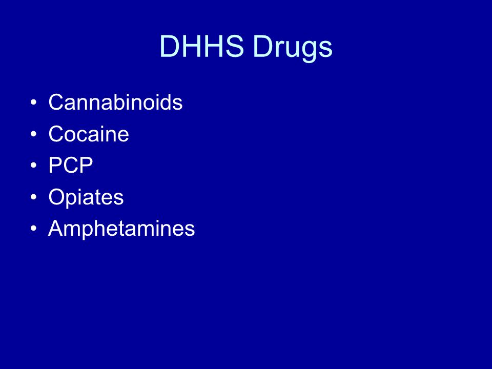 DHHS Drugs Cannabinoids Cocaine PCP Opiates Amphetamines