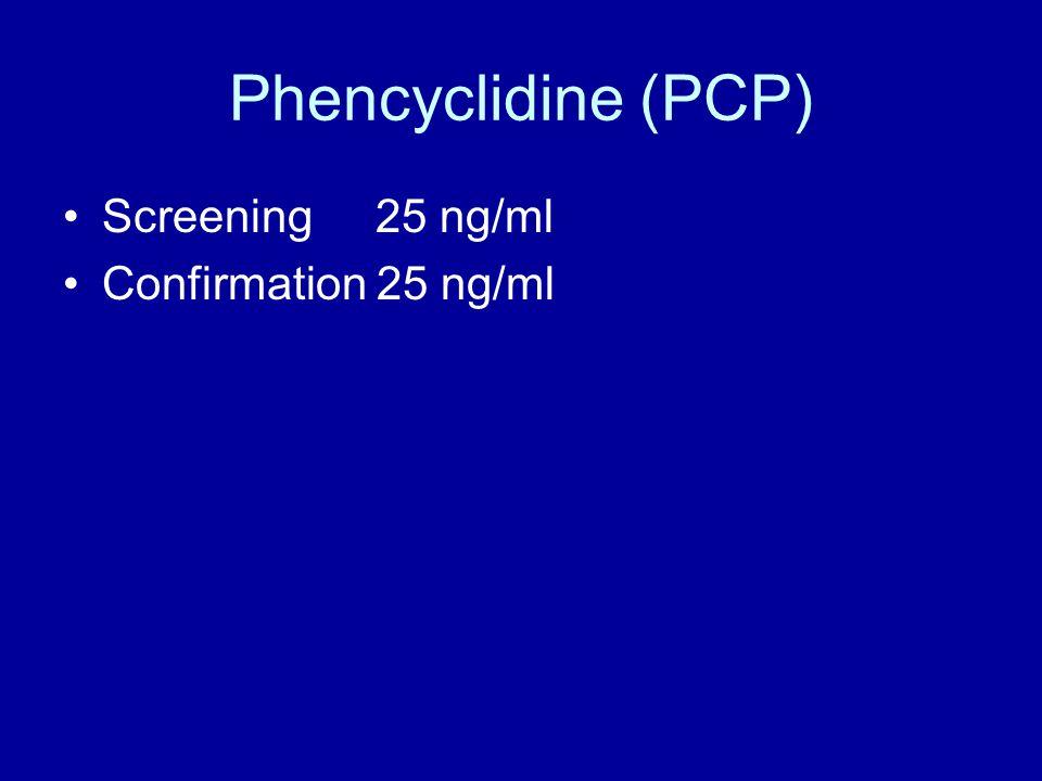 Phencyclidine (PCP) Screening 25 ng/ml Confirmation 25 ng/ml