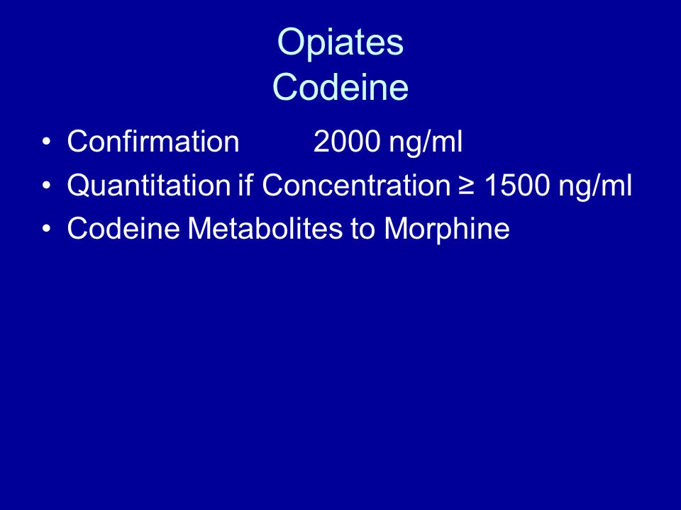 Opiates Codeine Confirmation 2000 ng/ml Quantitation if Concentration ≥ 1500 ng/ml Codeine Metabolites to Morphine