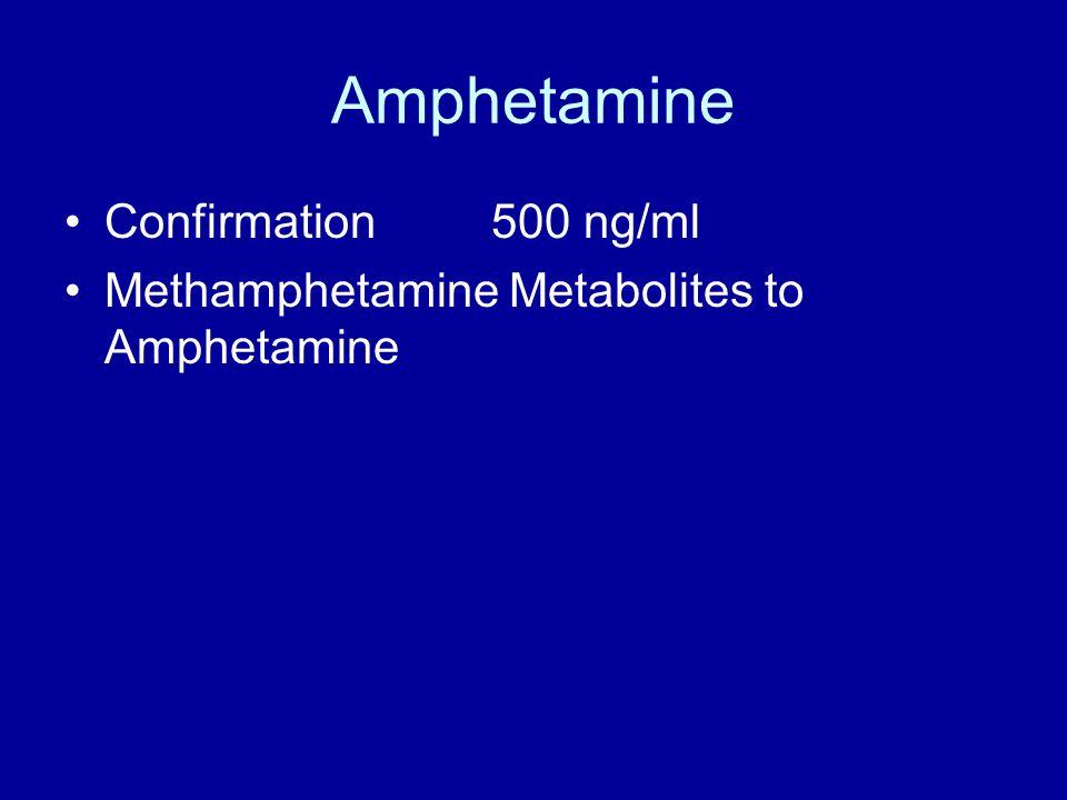 Amphetamine Confirmation 500 ng/ml Methamphetamine Metabolites to Amphetamine
