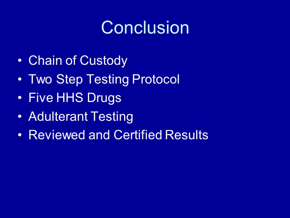 Conclusion Chain of Custody Two Step Testing Protocol Five HHS Drugs Adulterant Testing Reviewed and Certified Results