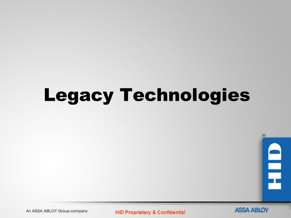 HID Proprietary & Confidential Legacy Technologies