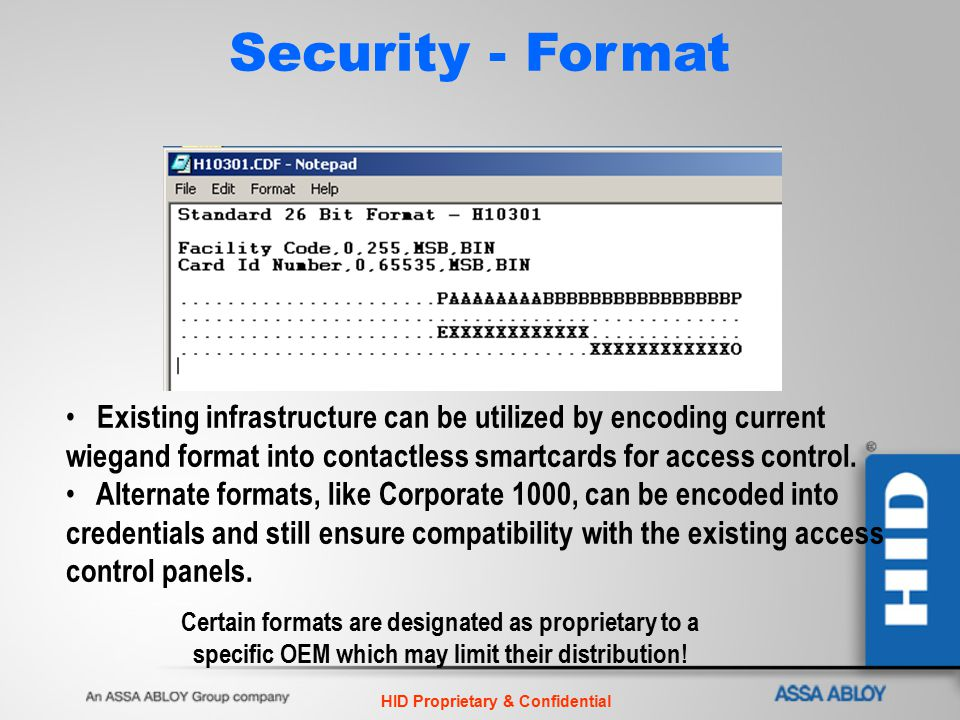 HID Proprietary & Confidential Security - Format Existing infrastructure can be utilized by encoding current wiegand format into contactless smartcard