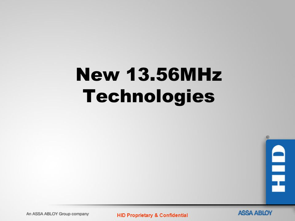 HID Proprietary & Confidential New 13.56MHz Technologies
