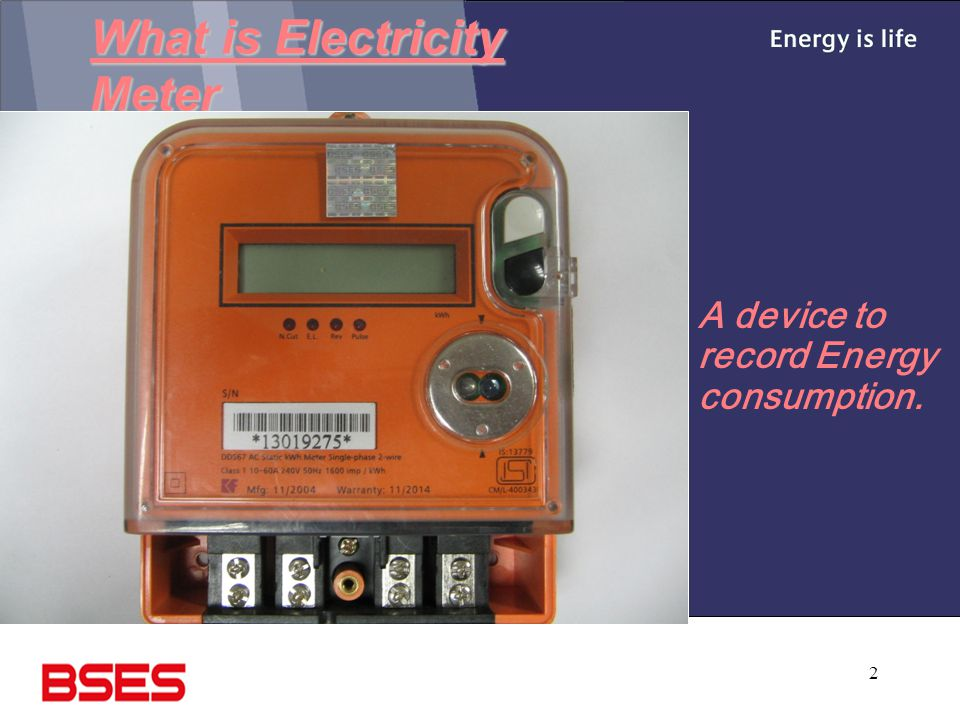 2 What is Electricity Meter A device to record Energy consumption.