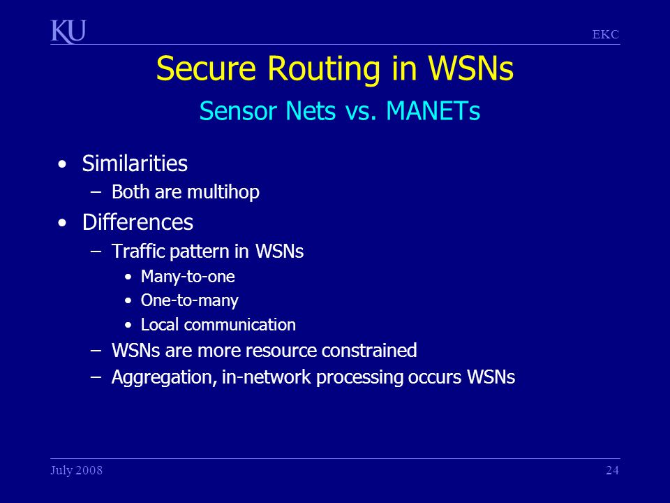 EKC July 200824 Secure Routing in WSNs Sensor Nets vs.