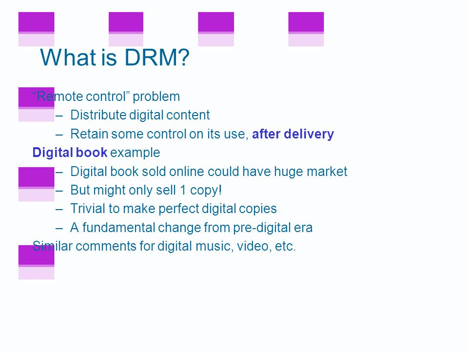 DRM is a good example of limitations of doing security in software We'll discuss –What is DRM.