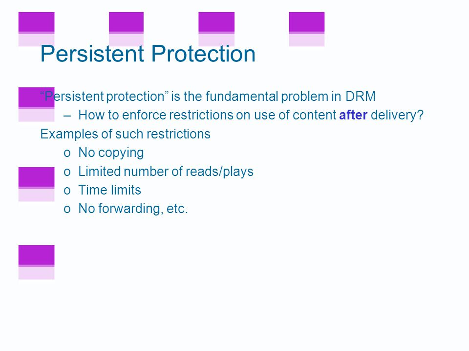 """What is DRM? """"Remote control"""" problem –Distribute digital content –Retain some control on its use, after delivery Digital book example –Digital book s"""