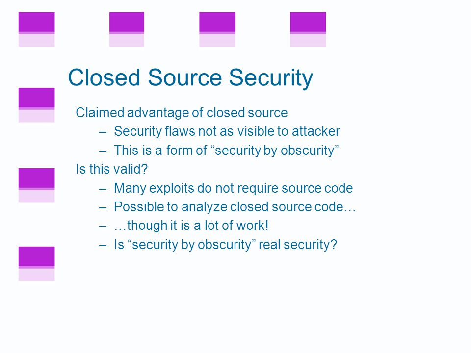 Open Source Security Open source example: wu-ftp –About 8,000 lines of code –A security-critical application –Was deployed and widely used –After 10 years, serious security flaws discovered.