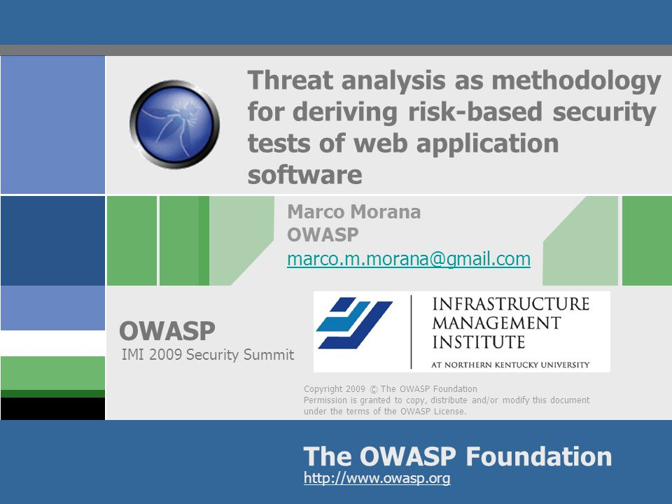 Copyright 2009 © The OWASP Foundation Permission is granted to copy, distribute and/or modify this document under the terms of the OWASP License.