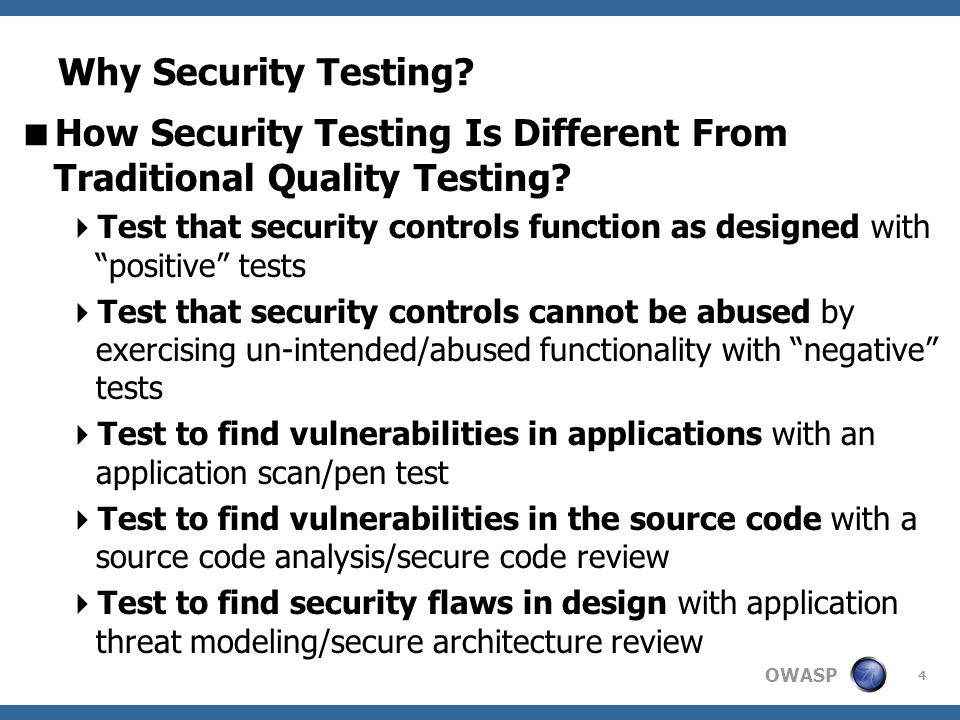OWASP 4 Why Security Testing.  How Security Testing Is Different From Traditional Quality Testing.
