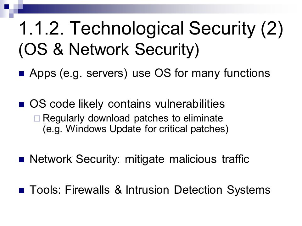 1.1.2. Technological Security (2) (OS & Network Security) Apps (e.g. servers) use OS for many functions OS code likely contains vulnerabilities  Regu