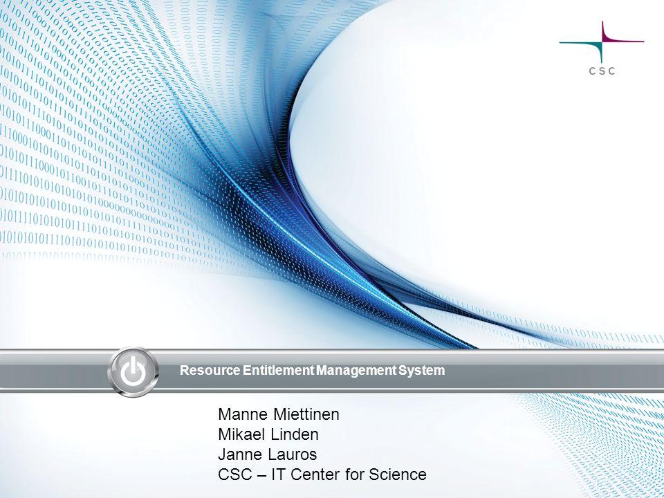 Resource Entitlement Management System Manne Miettinen Mikael Linden Janne Lauros CSC – IT Center for Science