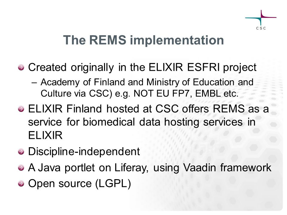 The REMS implementation Created originally in the ELIXIR ESFRI project –Academy of Finland and Ministry of Education and Culture via CSC) e.g.