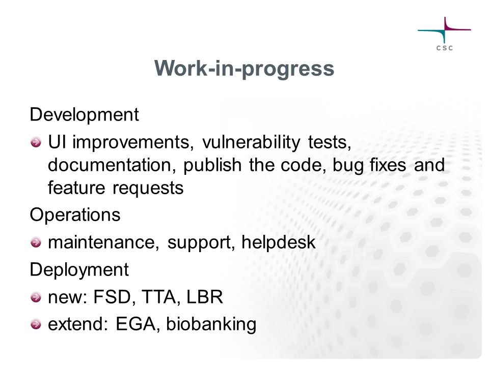 Work-in-progress Development UI improvements, vulnerability tests, documentation, publish the code, bug fixes and feature requests Operations maintena