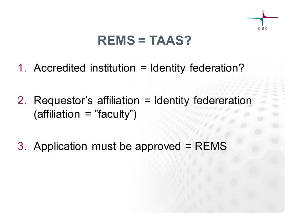 REMS = TAAS. 1.Accredited institution = Identity federation.